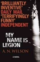 My Name Is Legion ebook by A.N. Wilson