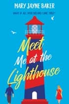 Meet Me at the Lighthouse - a laugh-out-loud romantic comedy ebook by Mary Jayne Baker