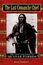The Last Comanche Chief ebook by Bill Neeley