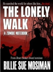 The Lonely Walk-A Zombie Notebook ebook by Billie Sue Mosiman