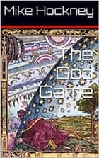 The God Game ebook by Mike Hockney