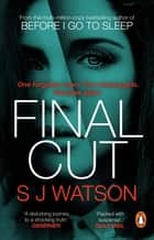 Final Cut - From the multi-million-copy bestselling author of Before I Go To Sleep ebook by S J Watson