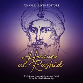 Harun al-Rashid: The Life and Legacy of the Abbasid Caliph during the Islamic Golden Age audiobook by Charles River Editors