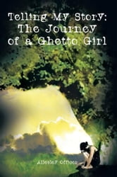 Telling My Story: The Journey of a Ghetto Girl ebook by Allesley Officer