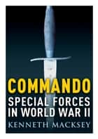 Commando - Special Forces in World War II ebook by Kenneth Macksey