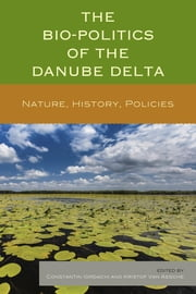 The Bio-Politics of the Danube Delta - Nature, History, Policies ebook by Constantin Iordachi,Kristof Van Assche,Denie Augustijn,Sandra Bell,Raoul Beunen,Hans Bressers,Ștefan Constantinescu,Mihai Doroftei,Paul Goriup,Natasha Goriup,Jenică Hanganu,Iulian Nichersu,Willem Overmars,Alexander Prigarin,Tanya Richardson,Ion Sârbu,Natalia Serebriannikova,Erika Schneider,Bart Schultz,Nicolae Ştefan,Petruţa Teampau,Cosmina Timoce-Mocanu,Joanne Vinke-De Kruijf