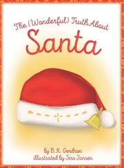 The Wonderful Truth About Santa ebook by B.K. Gendron