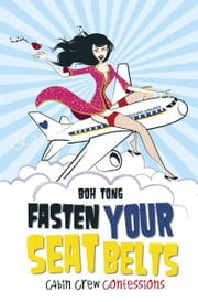 Fasten Your Seat Belts: Confession of a Cabin Crew - Cabin Crew Confessions, modern fiction ebook by Boh Tong