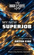 My New Superjob ebook by Anton Eine