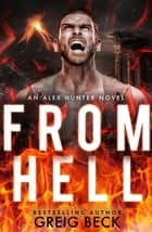 From Hell: Alex Hunter 8 ebook by Greig Beck