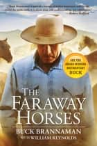 Faraway Horses - The Adventures and Wisdom of One of America's Most Renowned Horsemen ebook by Buck Brannaman, Bill Reynolds