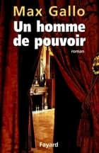 Un homme de pouvoir ebook by Max Gallo