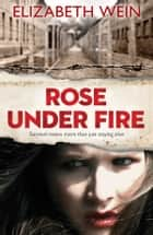 Rose Under Fire ebook by Elizabeth Wein