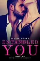 Entangled with You eBook by Alexia Praks