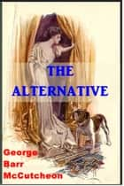 The Alternative ebook by George McCutcheon Barr