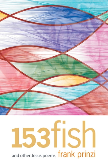 153 fish - and other Jesus poems ebook by Frank Prinzi