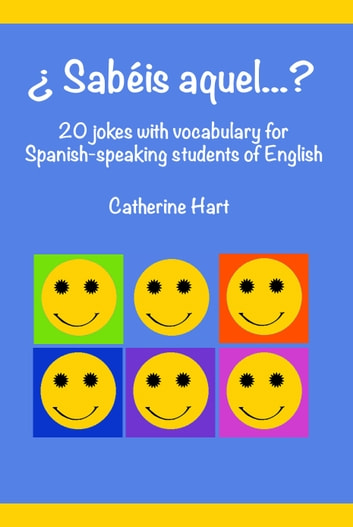 ¿Sabéis Aquel...? 20 Jokes with Vocabulary for Spanish-speaking Students of English ebook by Catherine Hart