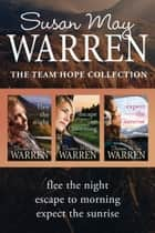 The Team Hope Collection: Flee the Night / Escape to Morning / Expect the Sunrise ebook by Susan May Warren