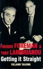 Getting it Straight - Villains Talking ebook by Freddie Foreman, Tony Lambrianou