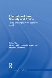 International Law, Security and Ethics - Policy Challenges in the post-9/11 World ebook by Aidan Hehir,Natasha Kuhrt,Andrew Mumford