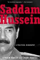 Saddam Hussein ebook by Efraim Karsh,Inari Rautsi