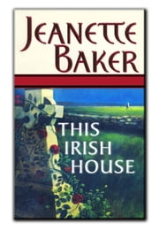 This Irish House ebook by Jeanette Baker