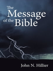 The Message of the Bible ebook by John N. Hillier