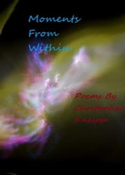 Moments From Within ebook by Christopher Kneipp