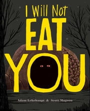 I Will Not Eat You ebook by Adam Lehrhaupt,Scott Magoon