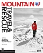 Mountain Travel & Rescue - National Ski Patrol's Manual for Mountain Rescue ebook by National Ski Patrol