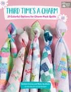 Third Time's a Charm - 21 Colorful Options for Charm-Pack Quilts ebook by Mary Jacobson, Barbara Groves
