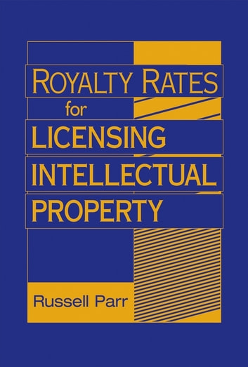 Royalty Rates for Licensing Intellectual Property ebook by Russell Parr