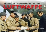 Luftwaffe The Second World War in Colour eBook by John Christopher