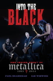 Into the Black - The Inside Story of Metallica (1991-2014) ebook by Paul Brannigan,Ian Winwood