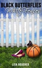 Black Butterflies, White Fences ebook by Lisa Boucher