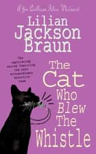 The Cat Who Blew the Whistle (The Cat Who… Mysteries, Book 17) - A delightfully cosy feline mystery for cat lovers everywhere ebook by Lilian Jackson Braun