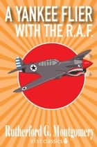 A Yankee Flier with the R.A.F. ebook by Rutherford G. Montgomery