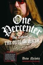 One Percenter: The Legend of the Outlaw Biker ebook by Dave Nichols,Kim Peterson