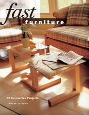 Fast Furniture: 15 Innovative Projects ebook by Armand Sussman
