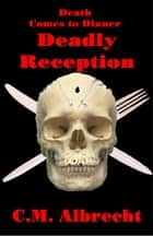 Deadly Reception ebook by C.M. Albrecht