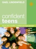 Confident Teens: How to Raise a Positive, Confident and Happy Teenager ebook by Gael Lindenfield
