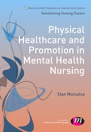 Physical Healthcare and Promotion in Mental Health Nursing ebook by Stanley Mutsatsa