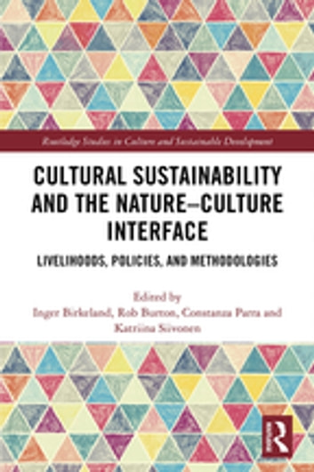 Cultural Sustainability and the Nature-Culture Interface - Livelihoods, Policies, and Methodologies ebook by
