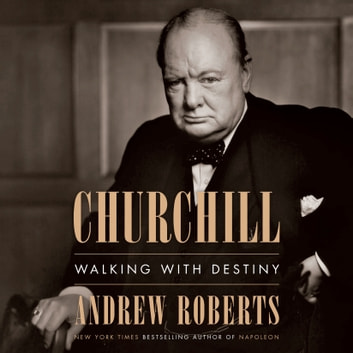 Churchill - Walking with Destiny äänikirja by Andrew Roberts