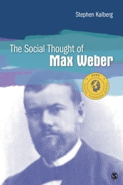 The Social Thought of Max Weber ebook by Dr. Stephen E. Kalberg