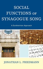 Social Functions of Synagogue Song - A Durkheimian Approach ebook by Jonathan L. Friedmann