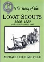 The Story of the Lovat Scouts ebook by Michael Leslie Melville