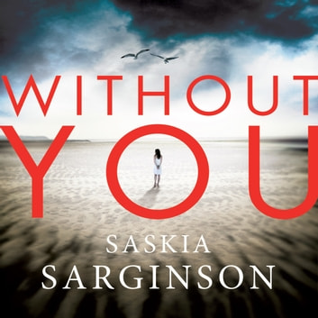 Without You - An emotionally turbulent thriller by Richard & Judy bestselling author audiobook by Saskia Sarginson