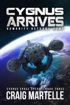 Cygnus Arrives - Cygnus Space Opera, #3 ebook by Craig Martelle