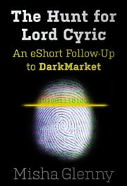 The Hunt for Lord Cyric - An eShort Follow-Up to DarkMarket ebook by Misha Glenny